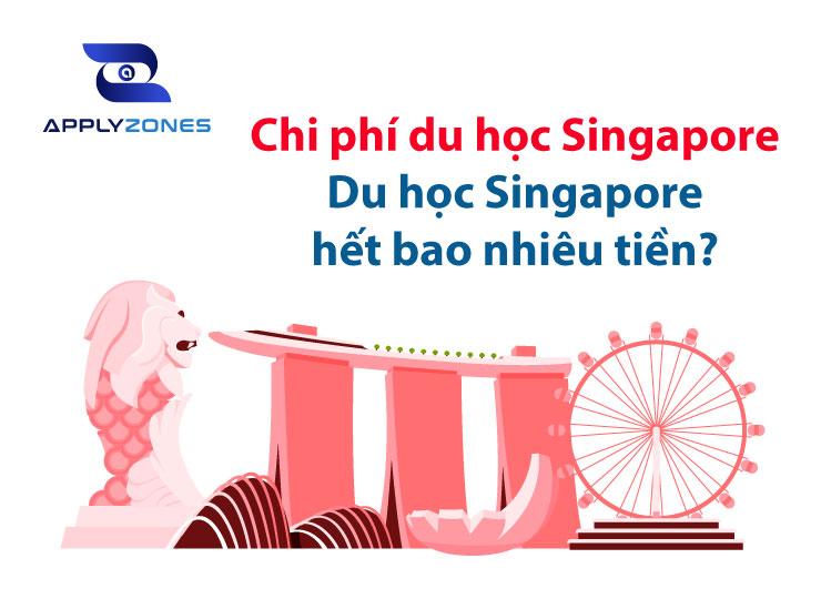 Chi phí du học Singapore - du học Singapore hết bao nhiêu tiền